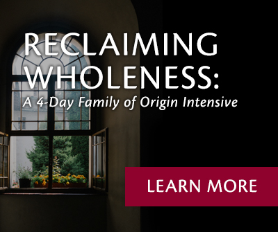 Reclaiming Wholeness: A 4-day Family or Origin Intensive
